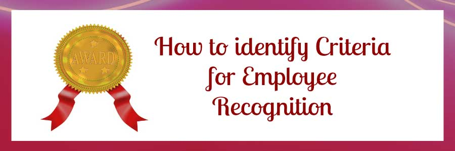 How to identify Criteria for Employee Recognition