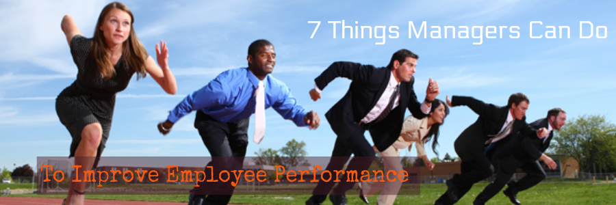 7 Things Managers Can Do to Improve Employee Performance