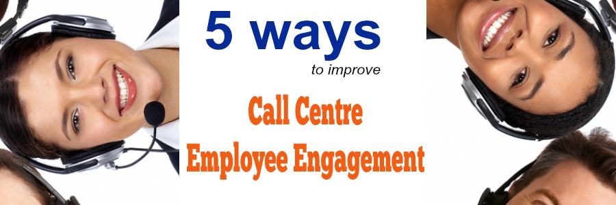Improve Call Centre Employee Engagement