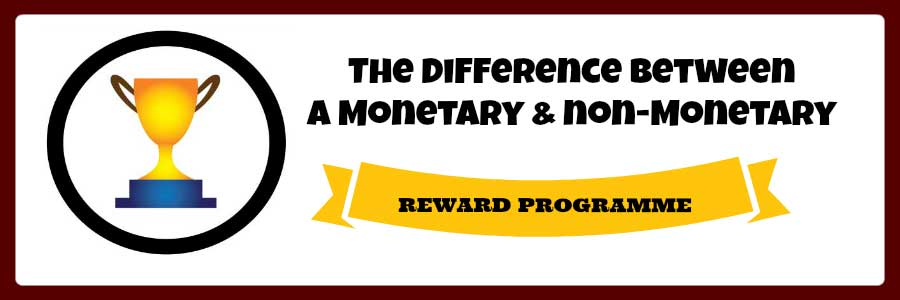 The Difference between a Monetary and non-Monetary Reward Programme